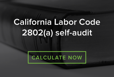 Audit your risk for CA Labor Code 2802(a)